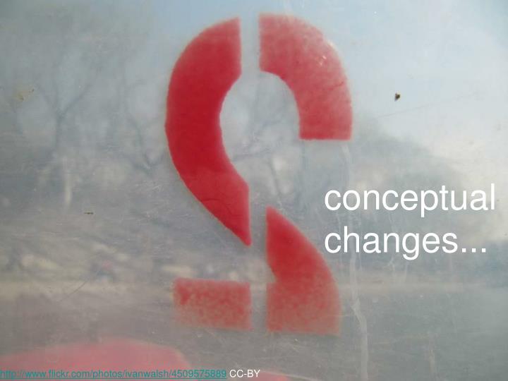 conceptual changes...