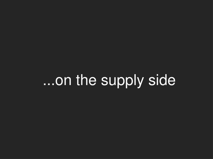 ...on the supply side