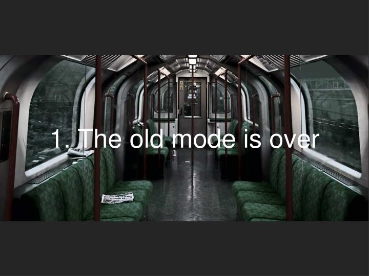 1. The old mode is over