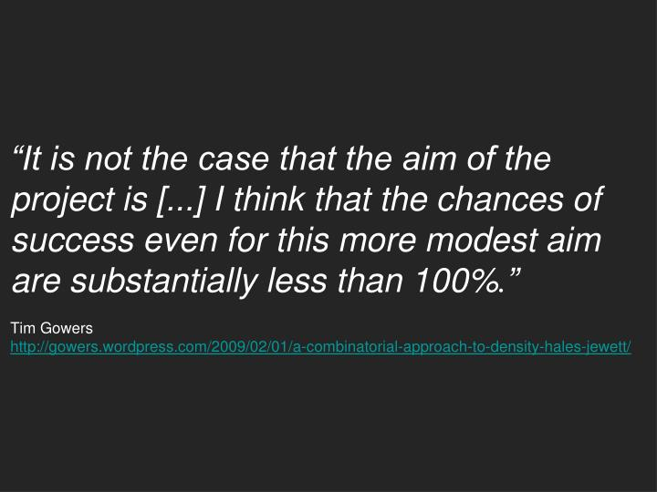 """""""It is not the case that the aim of the project is [...] I think that the chances of success even for this more modest aim are substantially less than 100%"""