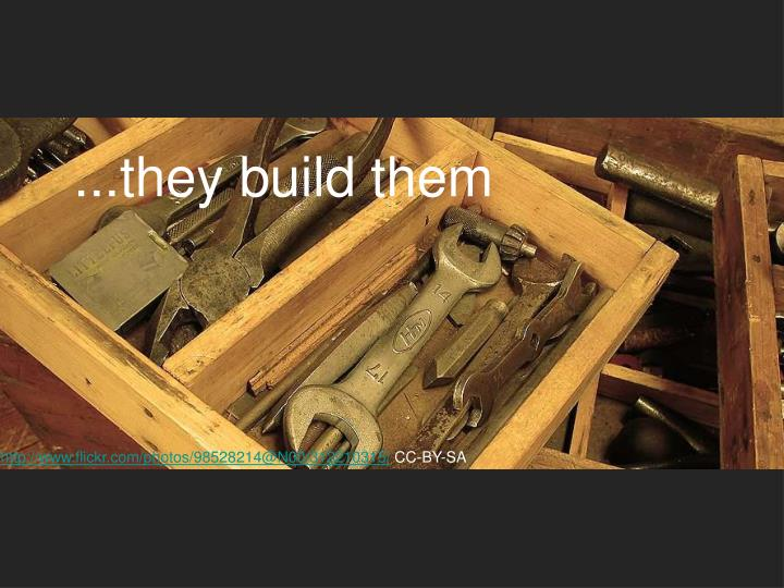 ...they build them