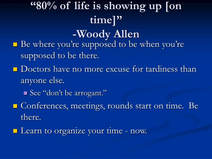 """""""80% of life is showing up [on time]"""""""