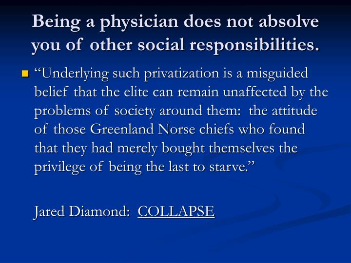 Being a physician does not absolve you of other social responsibilities.