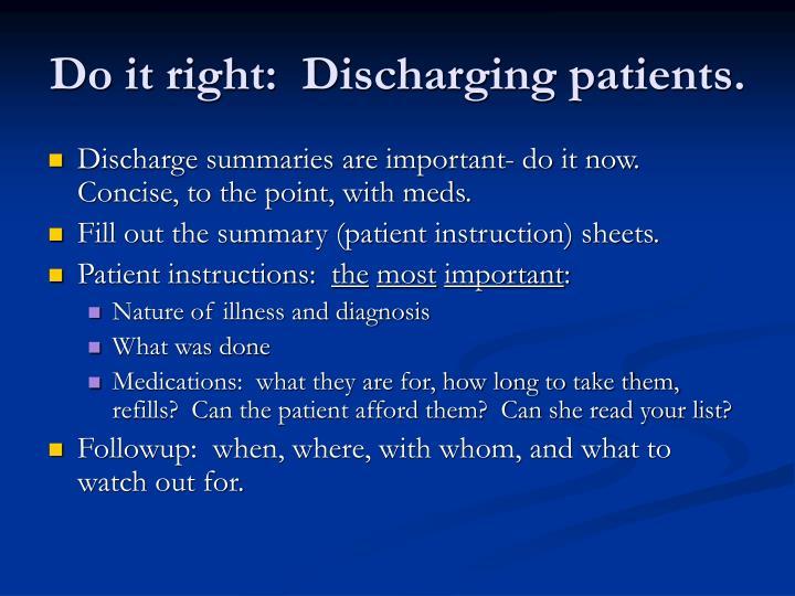 Do it right:  Discharging patients.