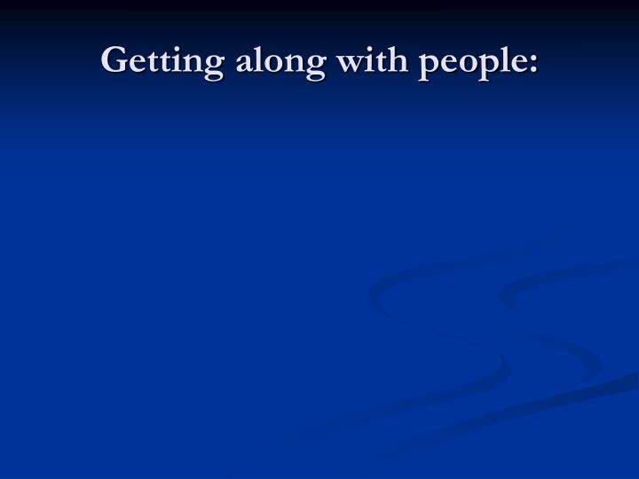 Getting along with people: