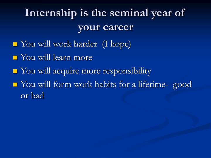 Internship is the seminal year of your career