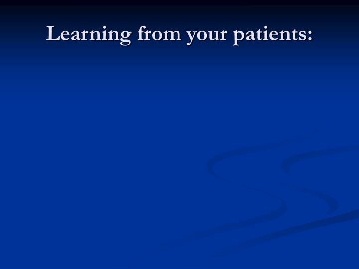 Learning from your patients: