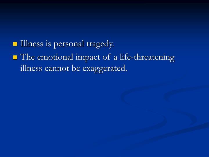 Illness is personal tragedy.