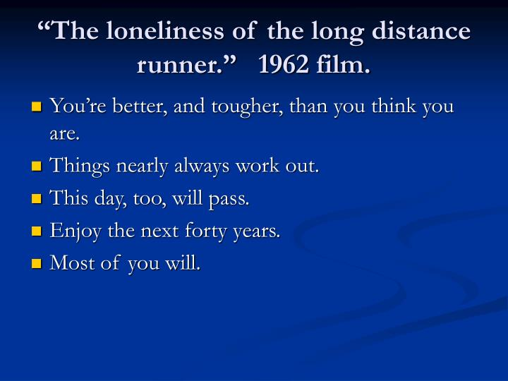 """""""The loneliness of the long distance runner.""""   1962 film."""