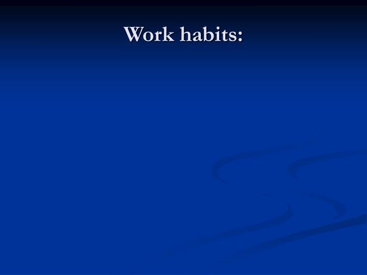 Work habits: