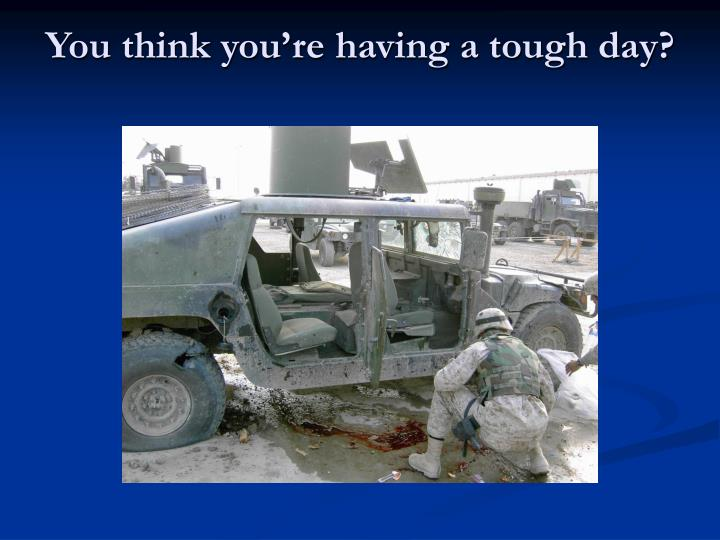 You think you're having a tough day?