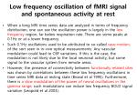 low frequency oscillation of fmri signal and spontaneous activity at rest