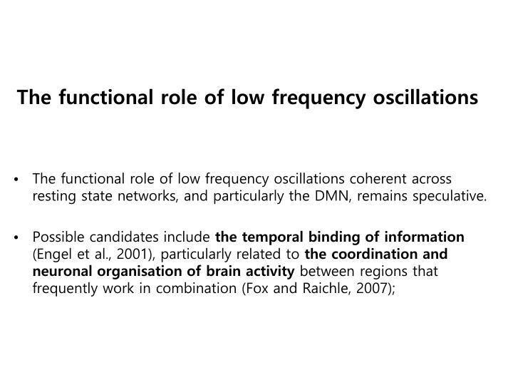 The functional role of low frequency oscillations