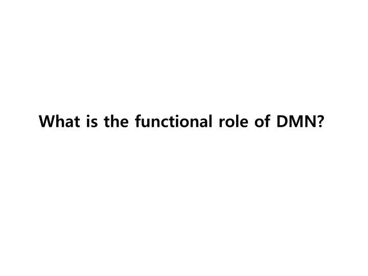 What is the functional role of DMN?