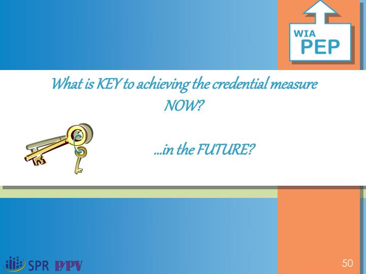 What is KEY to achieving the credential measure NOW?