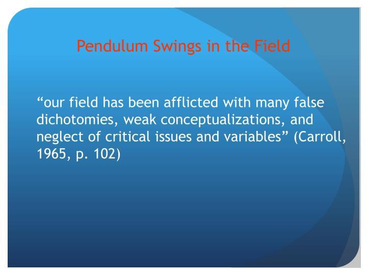 Pendulum Swings in the Field