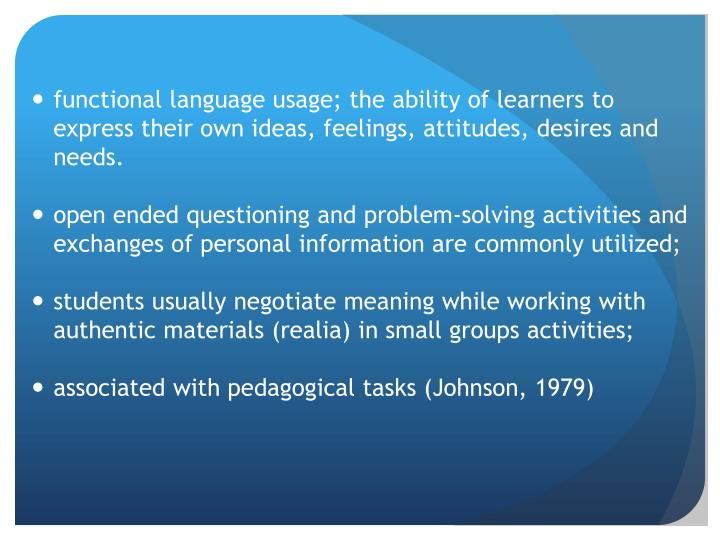 functional language usage; the ability of learners to express their own ideas, feelings, attitudes, desires and needs.