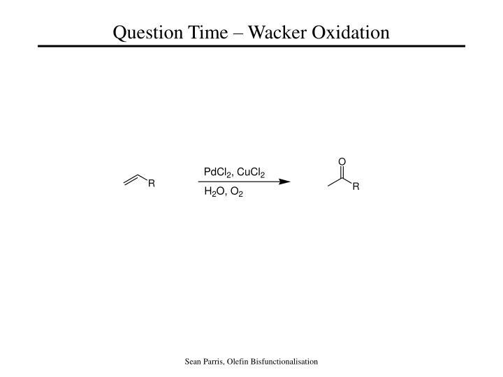 Question Time – Wacker Oxidation
