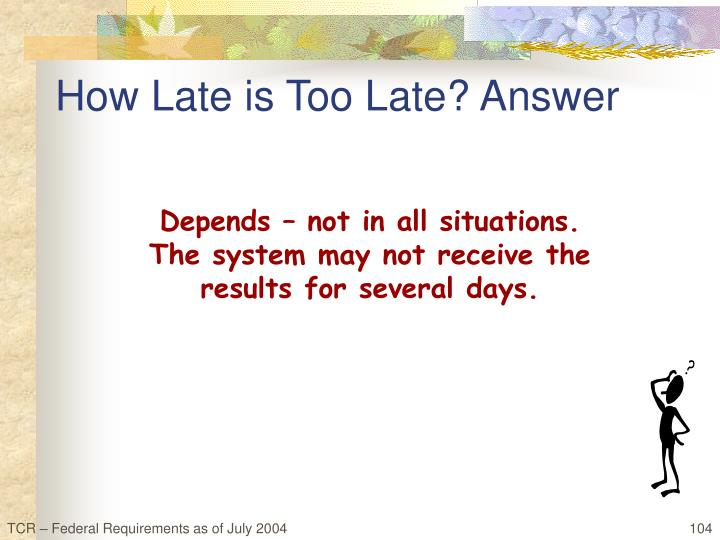 How Late is Too Late? Answer