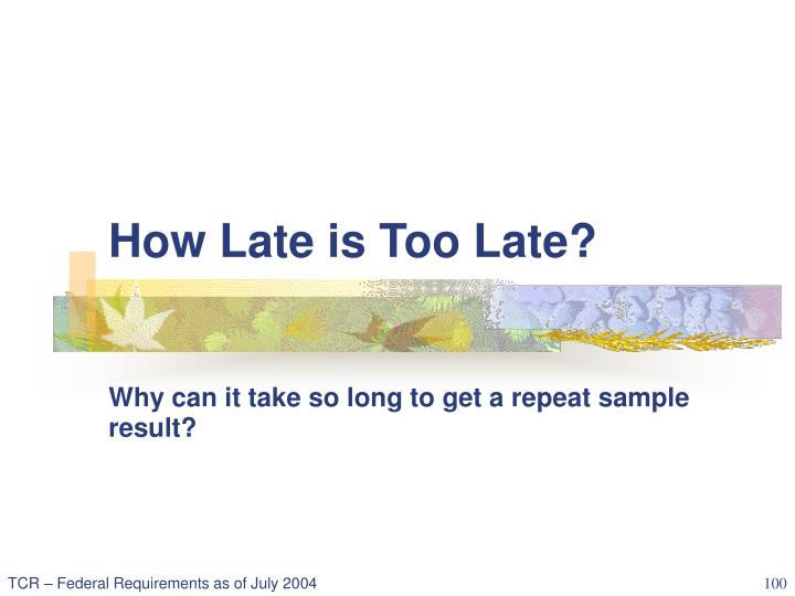 How Late is Too Late?