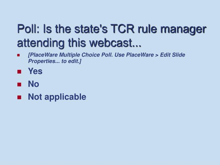 Poll: Is the state's TCR rule manager attending this webcast...