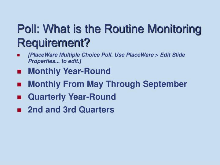 Poll: What is the Routine Monitoring Requirement?