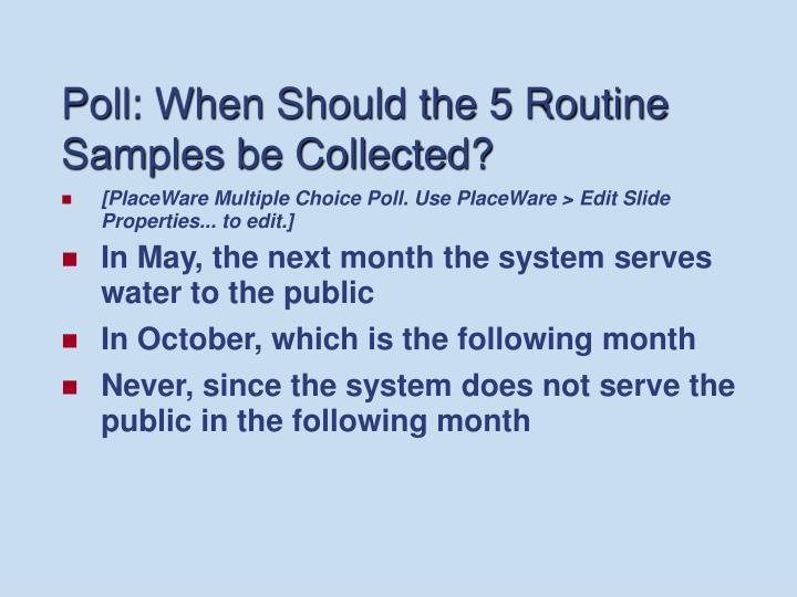 Poll: When Should the 5 Routine Samples be Collected?