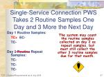 single service connection pws takes 2 routine samples one day and 3 more the next day1