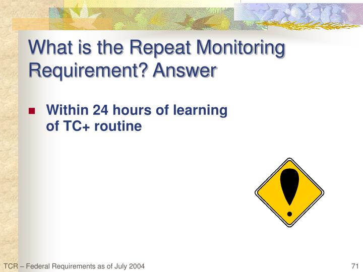 What is the Repeat Monitoring Requirement? Answer