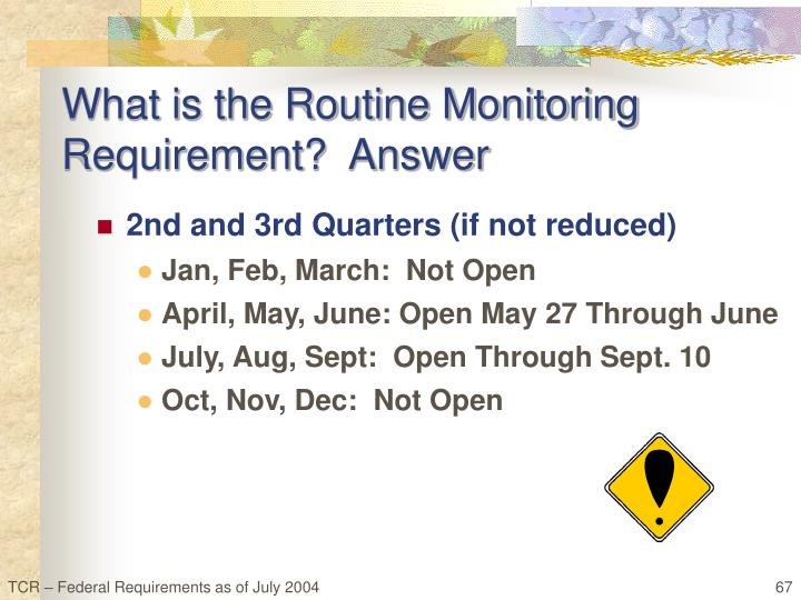 What is the Routine Monitoring Requirement?  Answer