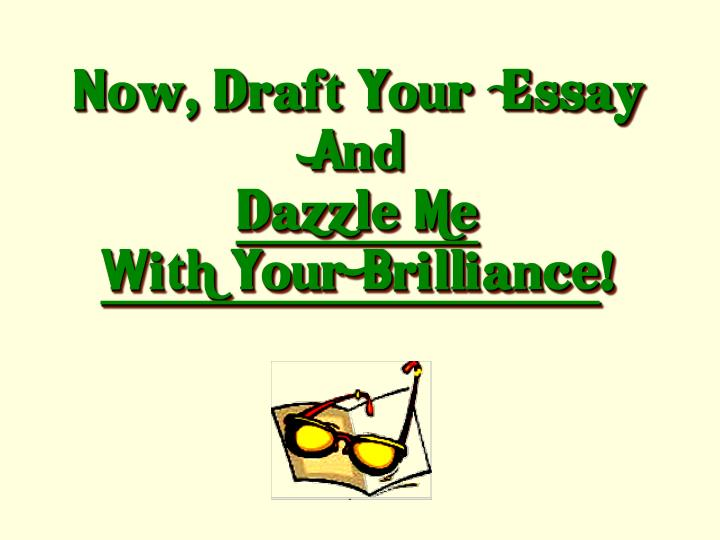Now, Draft Your  Essay  And