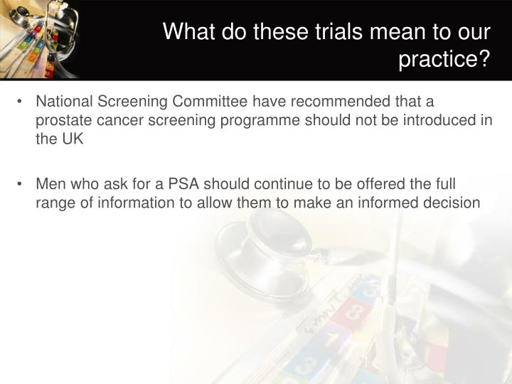 What do these trials mean to our practice?