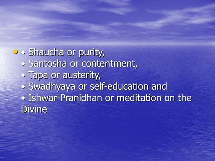 • Shaucha or purity,