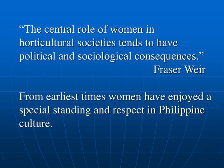 """""""The central role of women in horticultural societies tends to have political and sociological consequences."""""""