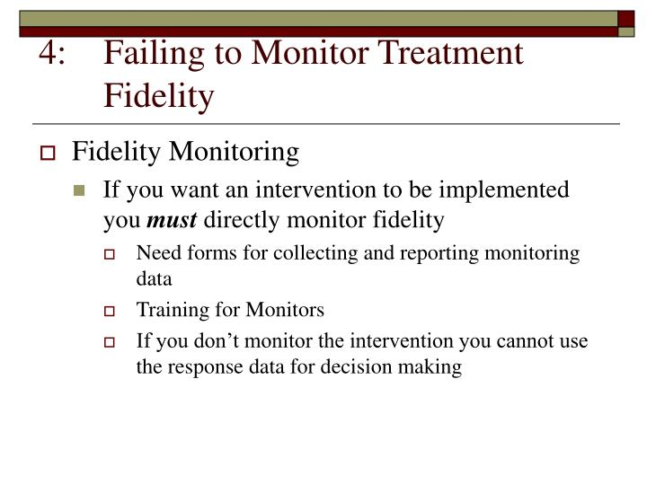 4:	Failing to Monitor Treatment 	Fidelity
