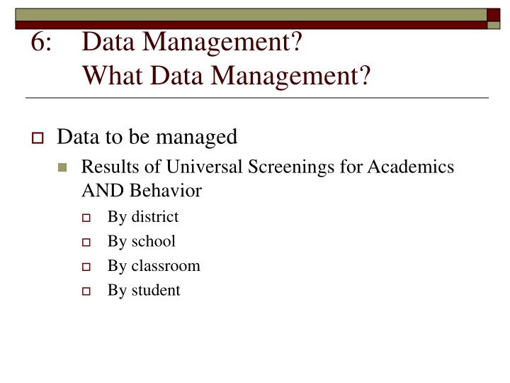 6:	Data Management?