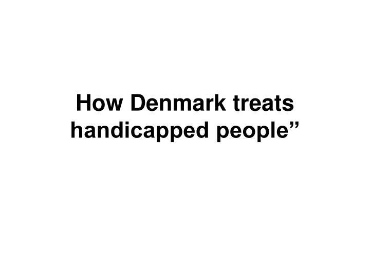 how denmark treats handicapped people