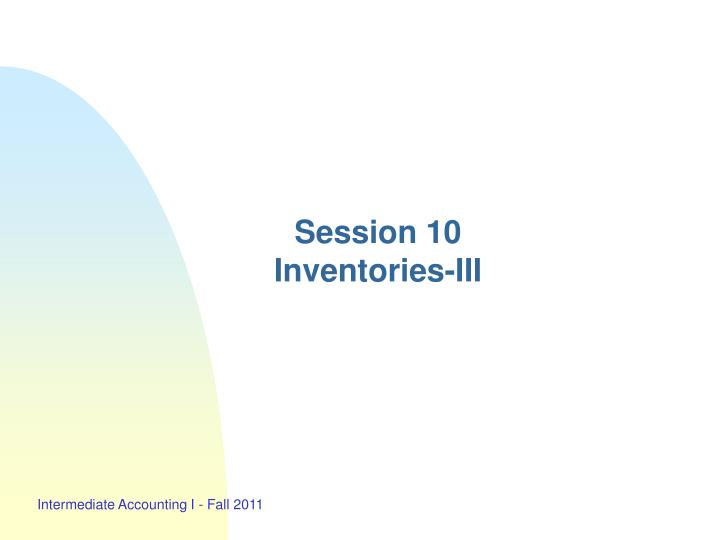 session 10 inventories iii