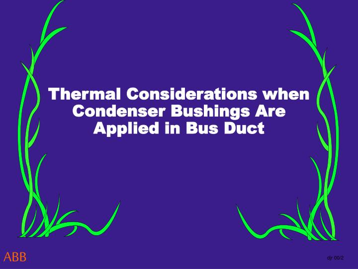 Thermal Considerations when Condenser Bushings Are