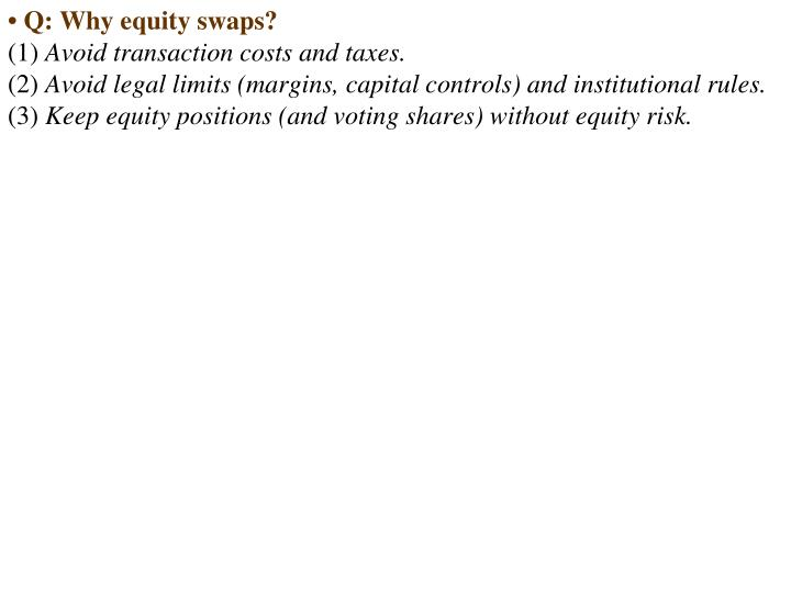 • Q: Why equity swaps?