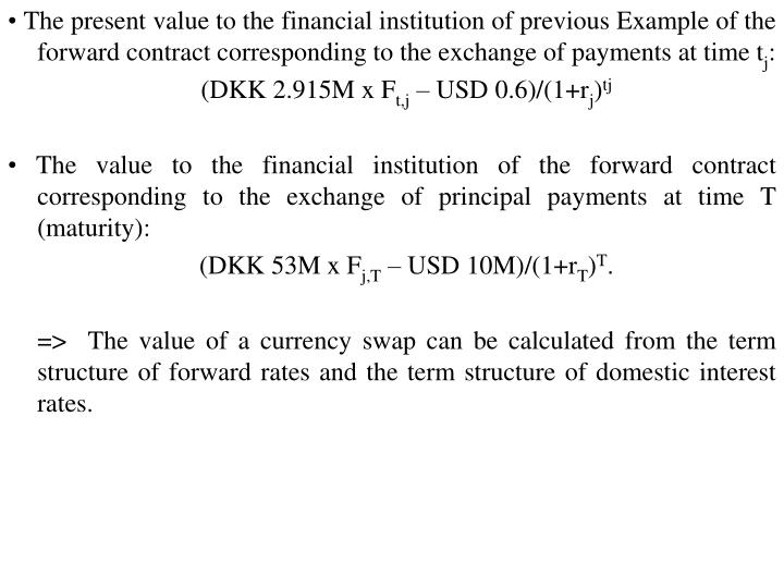 • The present value to the financial institution of previous Example of the forward contract corresponding to the exchange of payments at time t
