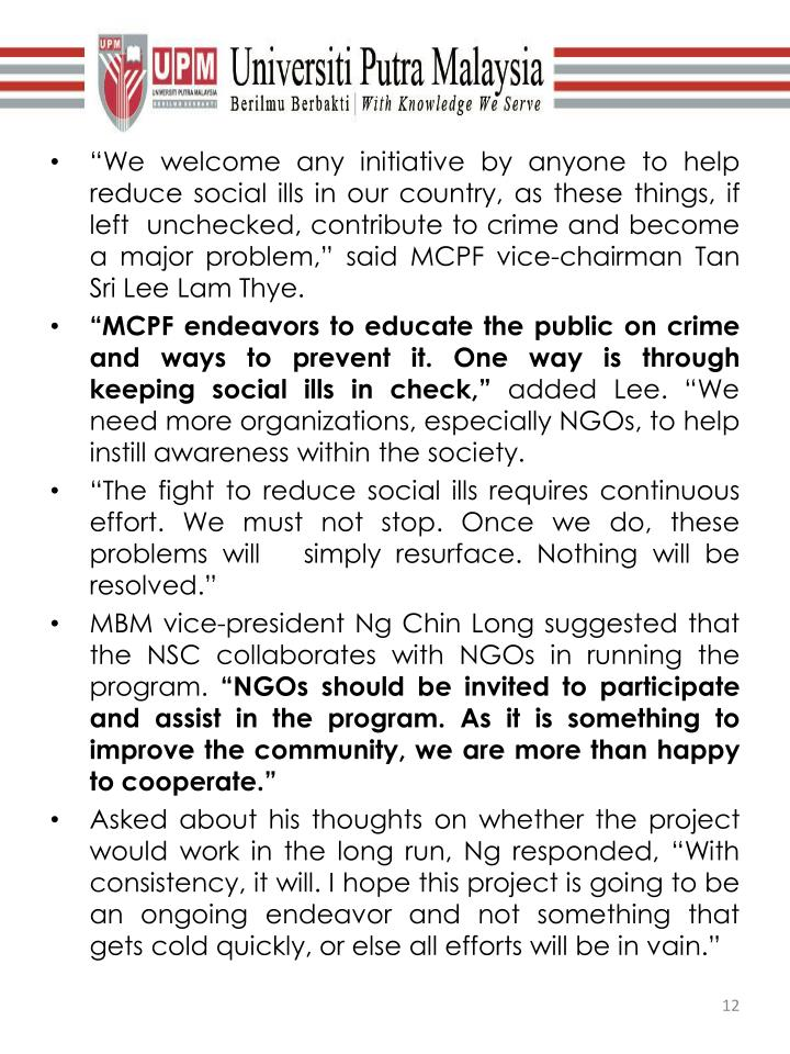 """""""We welcome any initiative by anyone to help reduce social ills in our country, as these things, if left unchecked, contribute to crime and become a major problem,"""" said MCPF vice-chairman Tan Sri Lee Lam"""