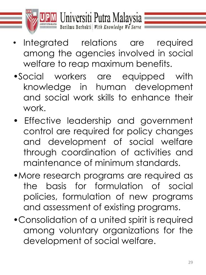 Integrated relations are required among the agencies involved in social welfare to reap maximum benefits.