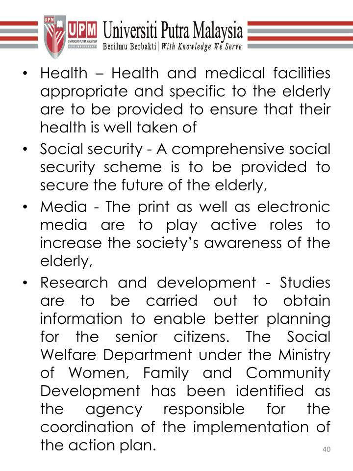 Health – Health and medical facilities appropriate and specific to the elderly are to be provided to ensure that their health is well taken of