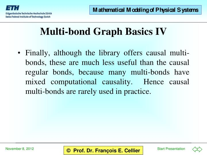 Finally, although the library offers causal multi-bonds, these are much less useful than the causal regular bonds, because many multi-bonds have mixed computational causality.  Hence causal multi-bonds are rarely used in practice.