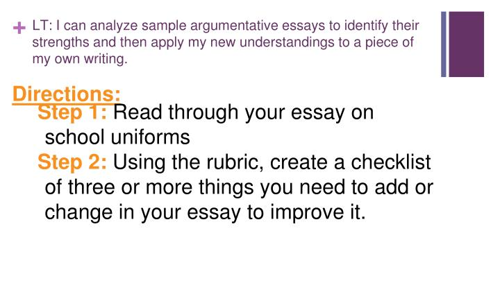 LT: I can analyze sample argumentative essays to identify their strengths and then apply my new understandings to a piece of my own writing.