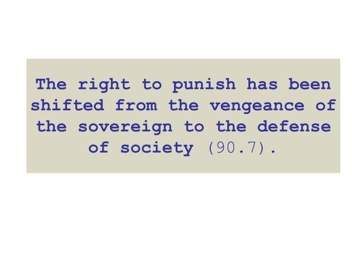 The right to punish has been shifted from the vengeance of the sovereign to the defense of society