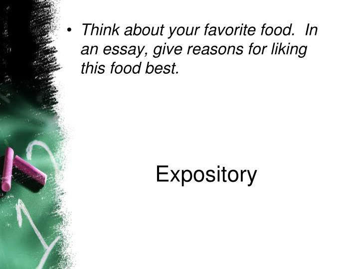 Think about your favorite food.  In an essay, give reasons for liking this food best.