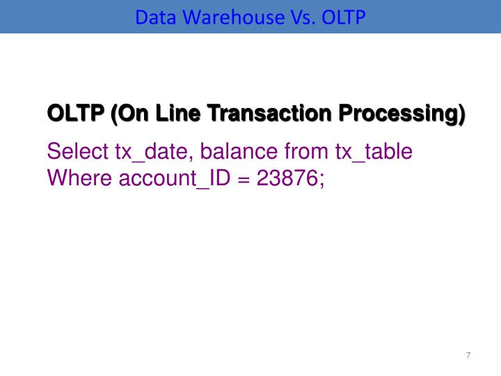 Data Warehouse Vs. OLTP