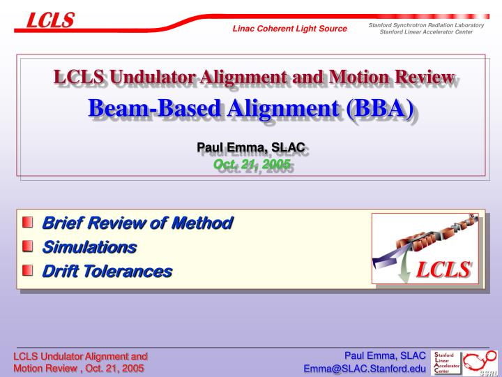 Lcls undulator alignment and motion review beam based alignment bba paul emma slac oct 21 2005